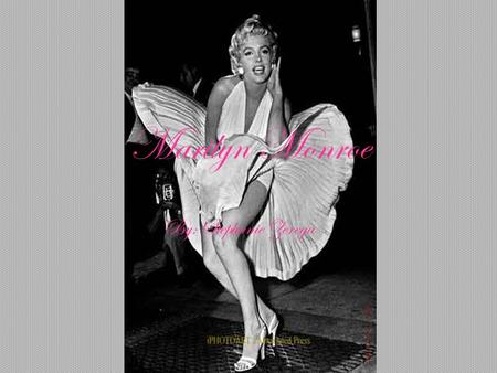 Marilyn Monroe By: Stephanie Zerega. In The Beginning Childhood and Early Life Career and Success Death and Aftermath You will learn about…..