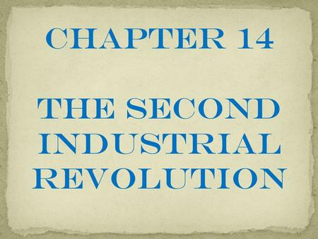 Chapter 14 The Second Industrial Revolution. Click on the window to start video.