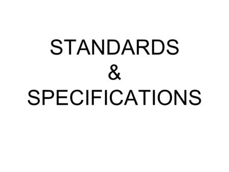 STANDARDS & SPECIFICATIONS. STANDARD A basis for comparison, a criterion; measure --The New American Webster Dictionary (1972) Something that is established.