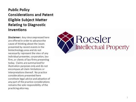 Public Policy Considerations and Patent Eligible Subject Matter Relating to Diagnostic Inventions Disclaimer: Any views expressed here are offered in order.