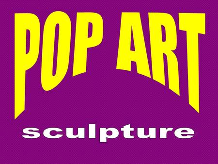 "What is ""Pop Art"" ? An idea created in the 60's by anti-establishment artists (who wanted to create art for the masses)."