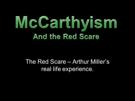The Red Scare – Arthur Miller's real life experience.