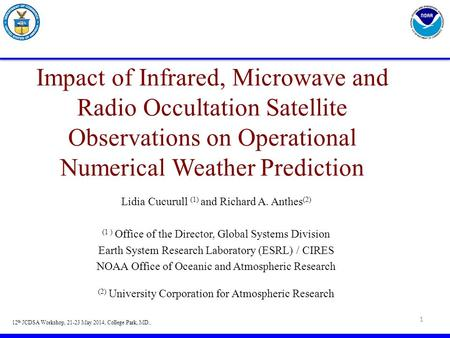 Impact of Infrared, Microwave and Radio Occultation Satellite Observations on Operational Numerical Weather Prediction Lidia Cucurull (1) and Richard A.