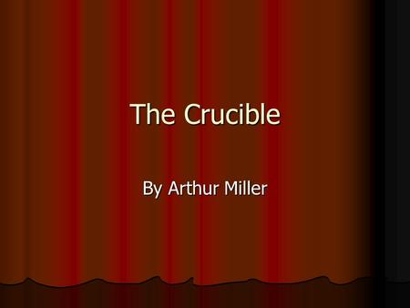 The Crucible By Arthur Miller. Crucible: (noun) 1) a heat resistant container for melting iron 1) a heat resistant container for melting iron 2) a severe.