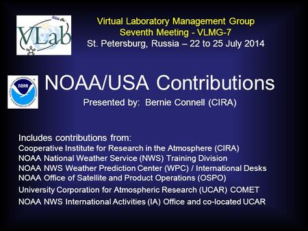 NOAA/USA Contributions Presented by: Bernie Connell (CIRA) Includes contributions from: Cooperative Institute for Research in the Atmosphere (CIRA) NOAA.