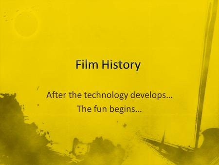 After the technology develops… The fun begins…. The Silent Era (1900-1930's) The Studio Era (1934-1946) American Film and Life Era (1940-1950) Auteur.