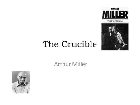 The Crucible Arthur Miller. The son of Polish-Jewish immigrants, Arthur Miller was born on October 17, 1915, in New York City, died 2002. Married 3 times: