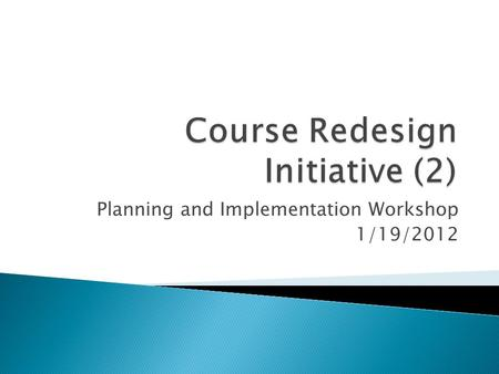 Planning and Implementation Workshop 1/19/2012.  Lumina Course Redesign Awardees ◦ 2 Community Colleges ◦ 1 Non-USM Public ◦ 1 Independent Institution.