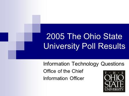 2005 The Ohio State University Poll Results Information Technology Questions Office of the Chief Information Officer.