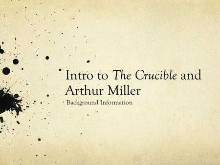 Intro to The Crucible and Arthur Miller Background Information.