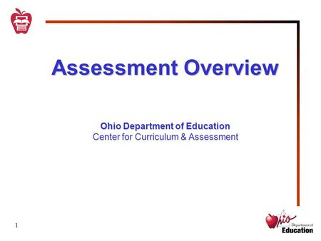 1 Assessment Overview Ohio Department of Education Center for Curriculum & Assessment.