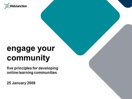 Engage your community five principles for developing online learning communities 25 January 2009.