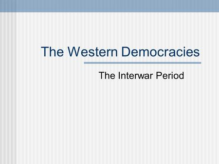 The Western Democracies The Interwar Period. The United States Citizens wanted to return to a life of isolation, free from international problems Congress.