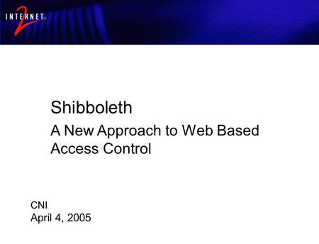 Shibboleth Architecture and Requirements Shibboleth A New Approach to Web Based Access Control CNI April 4, 2005.
