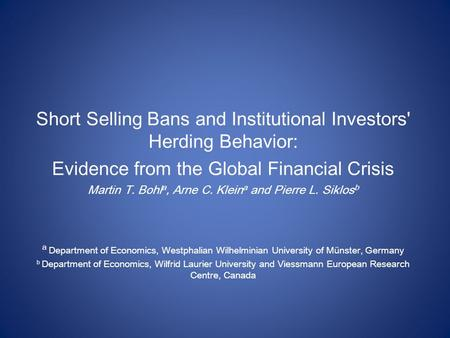 Short Selling Bans and Institutional Investors' Herding Behavior: Evidence from the Global Financial Crisis Martin T. Bohl a, Arne C. Klein a and Pierre.