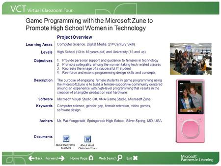 Game Programming with the Microsoft Zune to Promote High School Women in Technology Documents AuthorsMr. Pat Yongpradit, Springbrook High School, Silver.