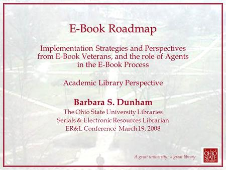A great university: a great library E-Book Roadmap Implementation Strategies and Perspectives from E-Book Veterans, and the role of Agents in the E-Book.