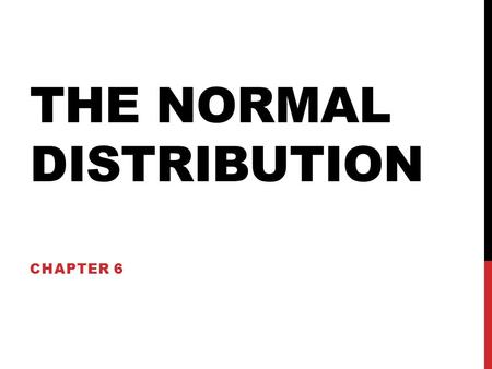 THE NORMAL DISTRIBUTION CHAPTER 6. INTRODUCTION The normal distribution is used often by researchers to determine normal intervals for specific medical.