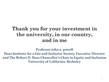 Thank you for your investment <strong>in</strong> the university, <strong>in</strong> <strong>our</strong> country, and <strong>in</strong> me 1 Professor john a. powell Haas Institute for a Fair and Inclusive <strong>Society</strong>,
