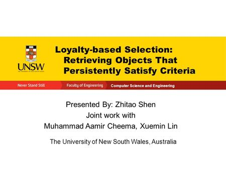 Computer Science and Engineering Loyalty-based Selection: Retrieving Objects That Persistently Satisfy Criteria Presented By: Zhitao Shen Joint work with.