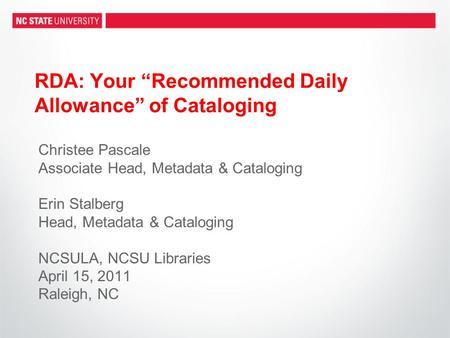 "RDA: Your ""Recommended Daily Allowance"" of Cataloging Christee Pascale Associate Head, Metadata & Cataloging Erin Stalberg Head, Metadata & Cataloging."
