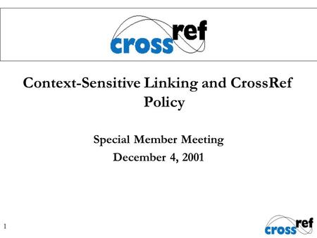 1 Context-Sensitive Linking and CrossRef Policy Special Member Meeting December 4, 2001.