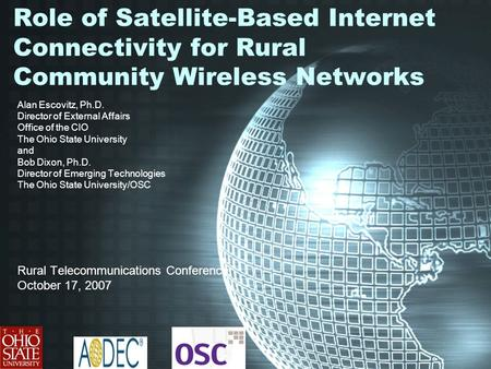 Role of Satellite-Based Internet Connectivity for Rural Community Wireless Networks Alan Escovitz, Ph.D. Director of External Affairs Office of the CIO.