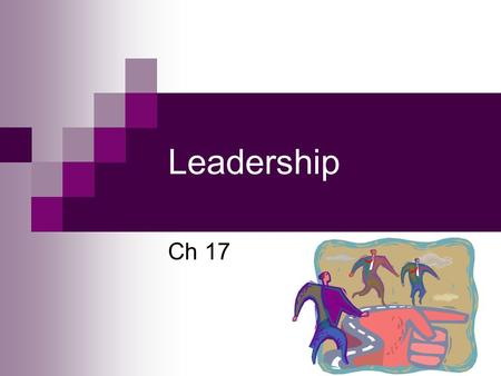Leadership Ch 17. Managers Versus Leaders Managers  Are appointed to their position  Can influence people only to the extent of the formal authority.