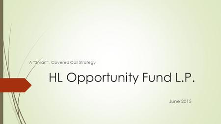 "HL Opportunity Fund L.P. A ""Smart"", Covered Call Strategy June 2015."