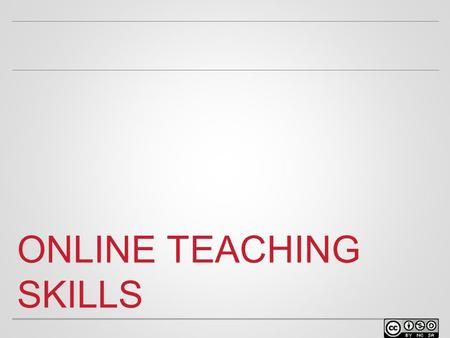 ONLINE TEACHING SKILLS. WELCOME o Facilitator name Position at University Contact info.