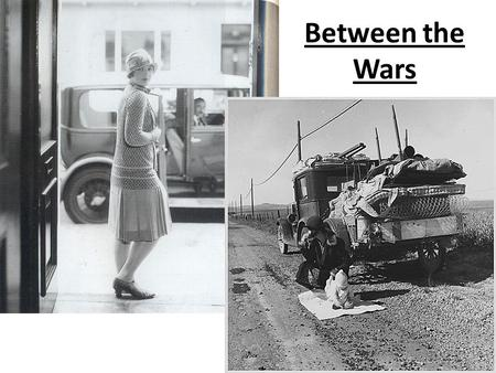 Between the Wars. 1920's – Time for change Look at the following images and write down what you think they have to do with the 20's A.