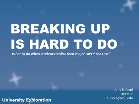 "BREAKING UP IS HARD TO DO What to do when students realize their major isn't ""The One"" Amy Treboni Director"
