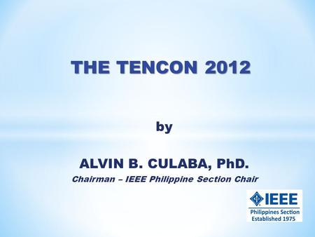 By ALVIN B. CULABA, PhD. Chairman – IEEE Philippine Section Chair.