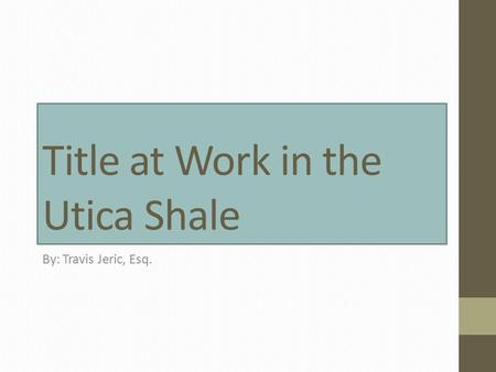 Title at Work in the Utica Shale By: Travis Jeric, Esq.