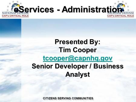 Presented By: Tim Cooper Senior Developer / Business Analyst CITIZENS SERVING COMMUNITIES eServices - Administration.