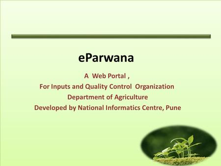 EParwana A Web Portal, For Inputs and Quality Control Organization Department of Agriculture Developed by National Informatics Centre, Pune.