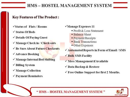 NS IT SOLUTIONS Status of Flats / Rooms Status Of Beds Details Of Paying Guest Manage Check in / Check outs Be Sure About Future Checkouts Advance Booking.