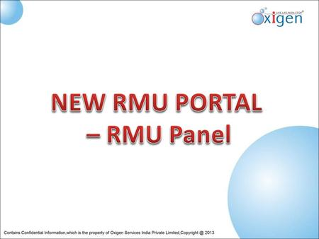 Objective To Understand the Process Flow and Benefits of New RMU Portal – RMU Panel 18th Apr'13 Version 2.42.