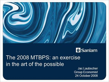 The 2008 MTBPS: an exercise in the art of the possible Jac Laubscher Group Economist 24 October 2008.