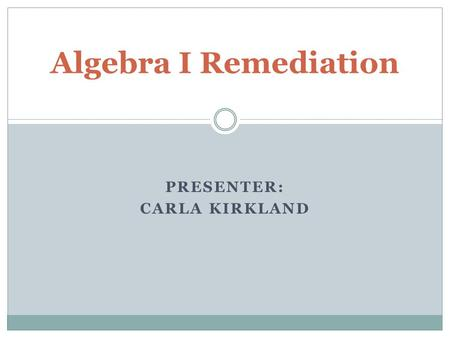 PRESENTER: CARLA KIRKLAND Algebra I Remediation. DATA ANALYSIS and PROBABILITY.