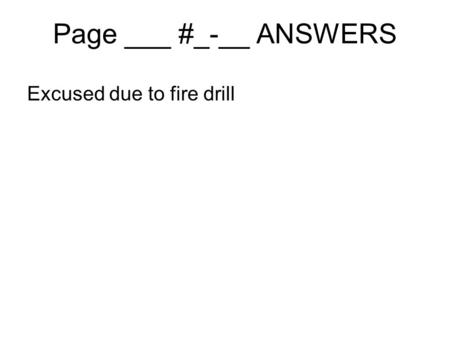Page ___ #_-__ ANSWERS Excused due to fire drill.