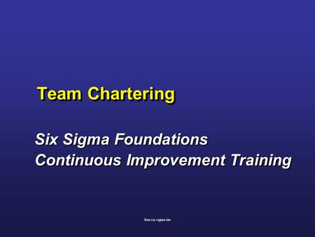 Team Chartering Six Sigma Foundations Continuous Improvement Training Six Sigma Foundations Continuous Improvement Training free six sigma site.
