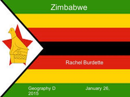 Rachel Burdette Geography D January 26, 2015 Zimbabwe.