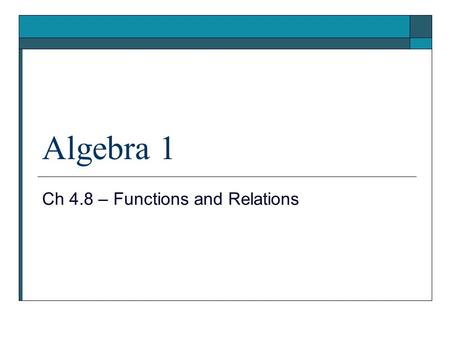 Algebra 1 Ch 4.8 – Functions and Relations. Do Now 1. Find the slope between these two points: (0,-4) and (-3,2) 2. Rewrite the equation in slope-intercept.