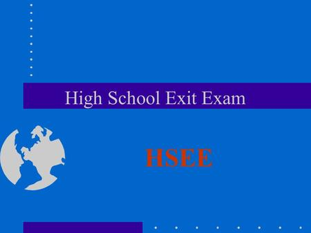 High School Exit Exam HSEE. At the beginning of the first semester or quarter of the regular school term (starting with the 2000-01 school year, and each.