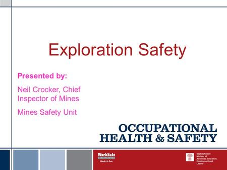Exploration Safety Presented by: Neil Crocker, Chief Inspector of Mines Mines Safety Unit.