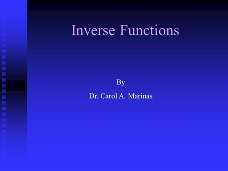 Inverse Functions By Dr. Carol A. Marinas. A function is a relation when each x-value is paired with only 1 y-value. (Vertical Line Test) A function f.