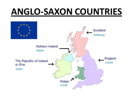 ANGLO-SAXON COUNTRIES. United Kingdom Great Britain : England Wales Scotland Northern Ireland 73 seats in the European Parliament.