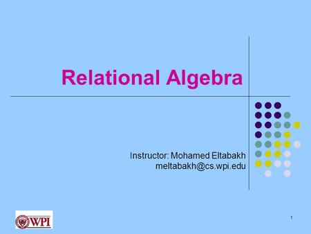 Relational Algebra Instructor: Mohamed Eltabakh 1.