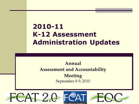 2010-11 K-12 Assessment Administration Updates Annual Assessment and Accountability Meeting September 8-9, 2010.
